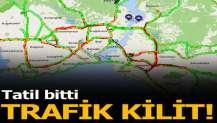 Tatil bitti, İstanbul'da trafik kilit