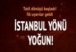 Tatil dönüşü başladı: İstanbul yönü yoğun!
