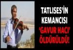 Tatlıses'in kemancısı 'Gavur Hacı' öldürüldü