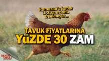 Tavuk fiyatlarına yüzde 30 zam