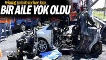 Tekirdağ Çorlu'da korkunç kaza: Bir aile yok oldu