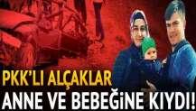 Terör örgütü PKK'dan Yüksekova'da hain tuzak: Anne ve bebeğine kıydılar