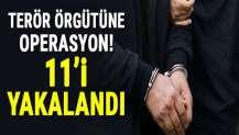 Terör örgütüne operasyon! 11'i yakalandı