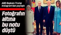 Trump, Başkan Erdoğan'ın ziyareti esnasındaki aile fotoğrafını paylaştı.