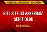 TSK: Bitlis'te 2 silah arkadaşımız şehit düştü