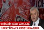 Tuncay Özkan'ın sözleriyle ilgili idari inceleme başlatılatıldı