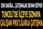 Tunceli'de ilçeye sızmaya çalışan teröristlerle yoğun çatışma!