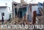 Tüp patladı 3 ev yıkıldı