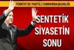 Türkiye'de partili cumhurbaşkanlığı: Sentetik siyasetin sonu
