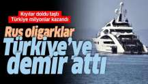 Türkiye kıyılarını doldurdular! Rus oligarklar Türkiye'ye demir attı.