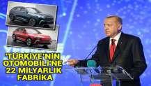'Türkiye'nin Otomobili'ne 22 milyarlık fabrika