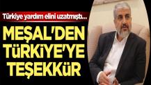 Türkiye yardım elini uzatmıştı… Halid Meşal'den Türkiye'ye teşekkür