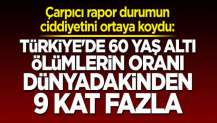 Türkiye'de 60 yaş altı ölümlerin oranı dünyadakinden 9 kat fazla