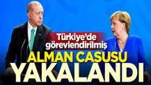 Türkiye'de görevlendirilmiş! Alman casusu yakalandı