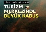 Türkiye'nin gözbebeği turizm merkezinde büyük kabus