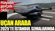 Uçan araba AirCar 2025'te İstanbul semalarında