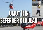 Umut için hava ambulansları seferber oldu