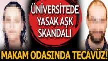 Üniversitede yasak aşk skandalı! Evli akademisyene makam odasında tecavüz