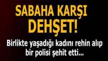 Uşak'ta dehşet! Birlikte yaşadığı kadını rehin aldı, bir polisi şehit etti!