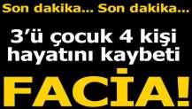 Uşak'ta facia! 3'ü çocuk 4 kişi hayatını kaybetti