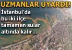 Uzmanlar uyardı! İstanbul'da bu iki ilçe sular altında kalır...