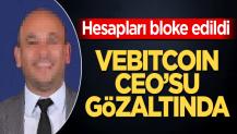 Vebitcoin CEO'su yakalandı