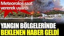 Yangın bölgelerinde beklenen haber geldi