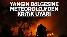 Yangın bölgesine Meteoroloji'den kritik uyarı