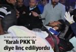 Yaralı PKK'lıya linç girişimi