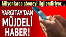 Yargıtay: GSM şirketi kota aşımını aboneye bildirmekle yükümlüdür!