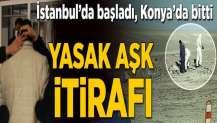 Yasak aşk iddiası Konya'da vahşette sonuçlandı