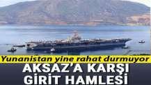 Yunanistan rahat durmuyor: Aksaz'a karşı Girit hamlesi