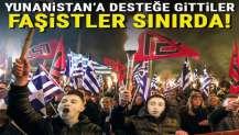 Yunanistan'a desteğe gittiler! Faşistler sınırda