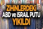 Zihinlerdeki ABD ve İsrail putu yıkıldı