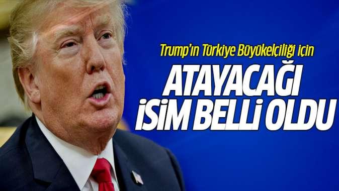 Trump'ın Türkiye Büyükelçiliği için atayacağı isim belli oldu