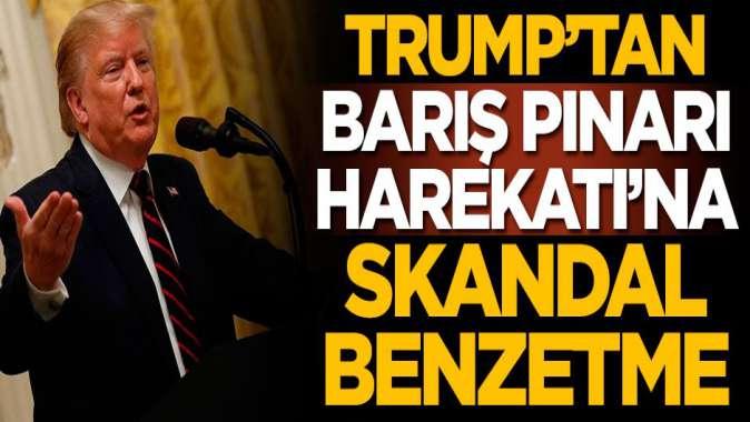 Trump'tan Barış Pınarı Harekatı'na skandal benzetme