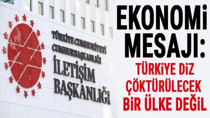 """""""Türkiye diz çöktürülecek bir ülke değil"""""""