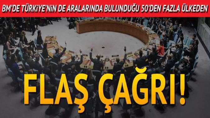 Türkiyenin de aralarında bulunduğu 50 ülkeden flaş çağrı