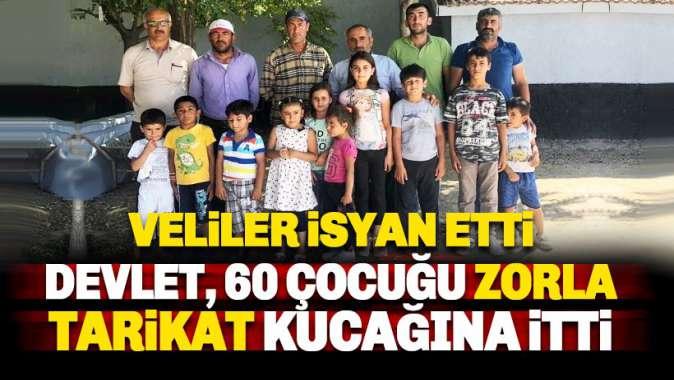 Veliler isyan etti: Devlet, 60 çocuğu zorla tarikat kucağına itti