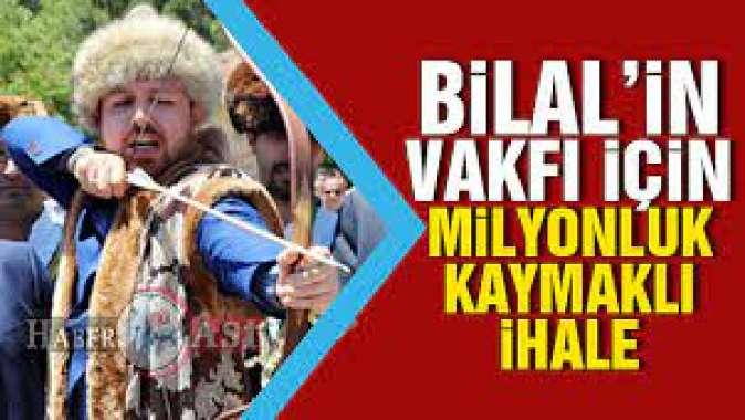 Yine Bilal Erdoğan... Vakıf için milyonluk ihale!